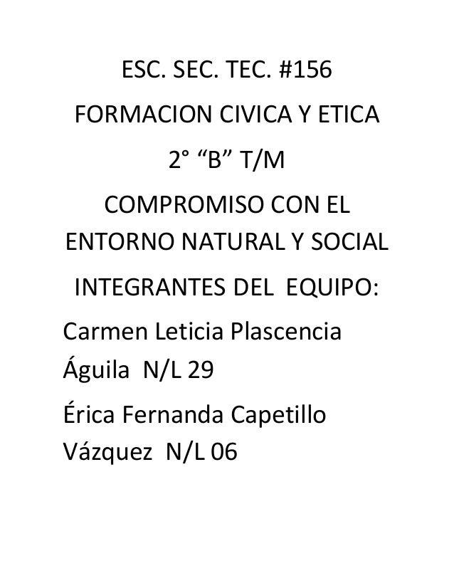 """ESC. SEC. TEC. #156 FORMACION CIVICA Y ETICA 2° """"B"""" T/M COMPROMISO CON EL ENTORNO NATURAL Y SOCIAL INTEGRANTES DEL EQUIPO:..."""