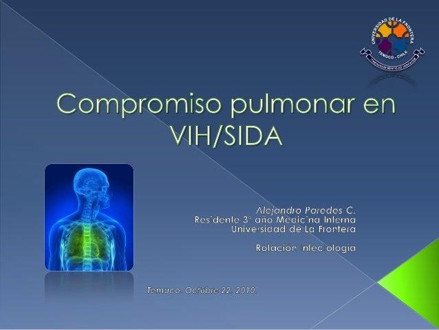 • Introducción • Hitos del VIH/SIDA • Epidemiología • Función inmunológica • Aproximación diagnóstica • Neumonía bacterian...