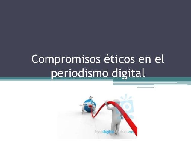 Compromisos éticos en el periodismo digital