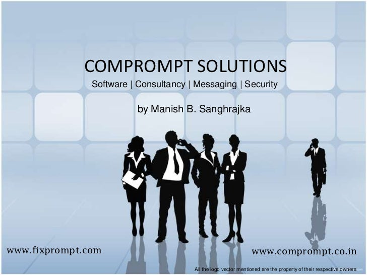 COMPROMPT SOLUTIONS<br />Software | Consultancy | Messaging | Security<br />by Manish B. Sanghrajka<br />www.fixprompt.com...