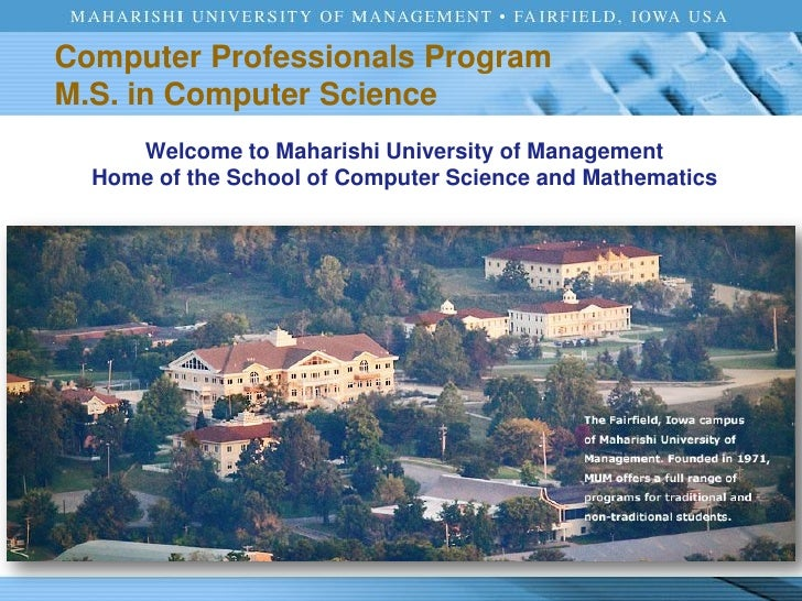 Welcome to Maharishi University of Management Home of the School of Computer Science and Mathematics Computer Professional...