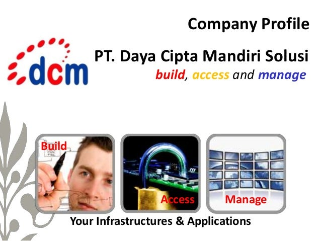 build, access and manage PT. Daya Cipta Mandiri Solusi Build Access Manage Your Infrastructures & Applications Company Pro...