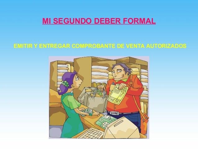 MI SEGUNDO DEBER FORMAL  EMITIR Y ENTREGAR COMPROBANTE DE VENTA AUTORIZADOS