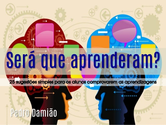Será que aprenderam? 25 sugestões simples para os alunos comprovarem as aprendizagens  Pedro Damião