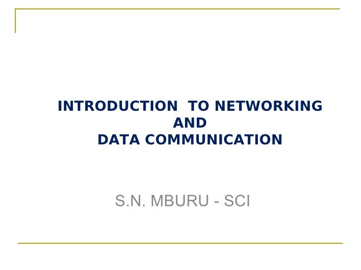 INTRODUCTION TO NETWORKING            AND    DATA COMMUNICATION     S.N. MBURU - SCI
