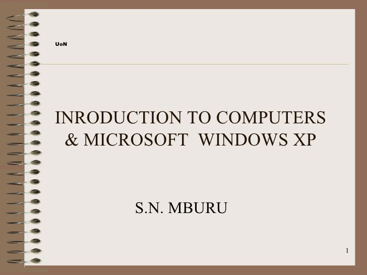 UoNINRODUCTION TO COMPUTERS & MICROSOFT WINDOWS XP       S.N. MBURU                           1