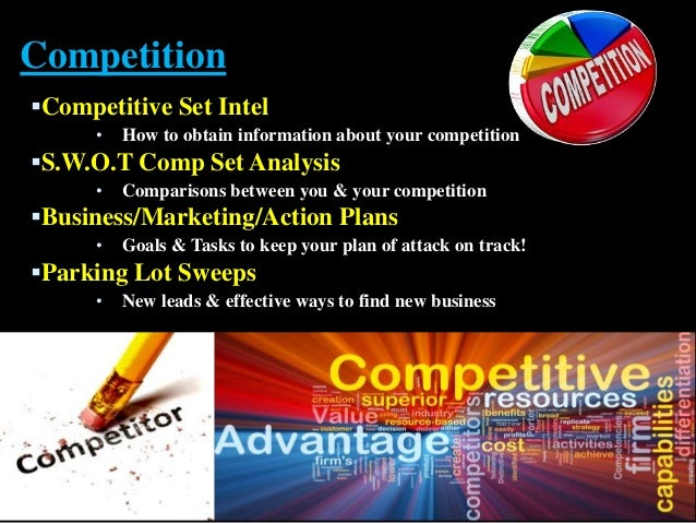 Competition Competitive Set Intel •  You against the rest mentality (but find allies)  S.W.O.T Comp Set Analysis •  Comp...