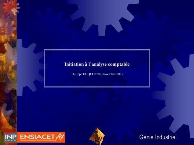 Initiation à l'analyse comptable Philippe DUQUENNE, novembre 2003  Génie Industriel