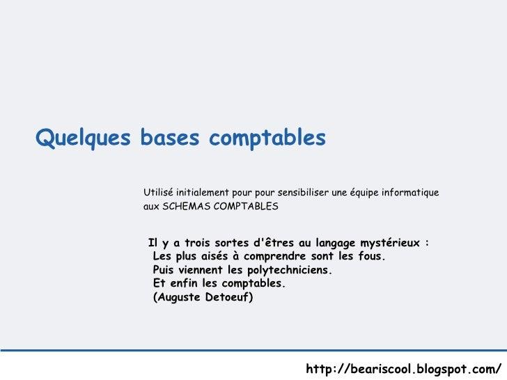 Quelques bases comptables  http://beariscool.blogspot.com/ Utilisé initialement pour pour sensibiliser une équipe informa...