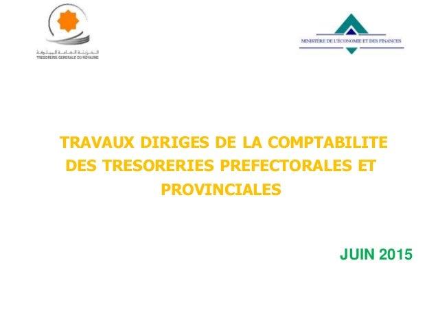TRAVAUX DIRIGES DE LA COMPTABILITE DES TRESORERIES PREFECTORALES ET PROVINCIALES JUIN 2015