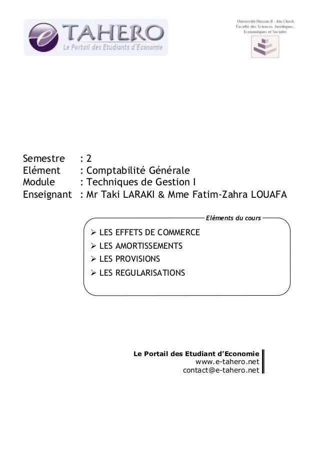 Semestre Elément Module Enseignant  : : : :  2 Comptabilité Générale Techniques de Gestion I Mr Taki LARAKI & Mme Fatim-Za...
