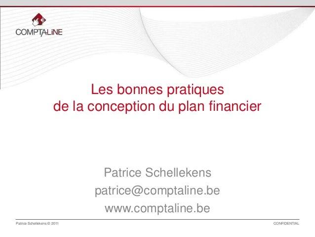 Patrice Schellekens © 2011 CONFIDENTIAL Patrice Schellekens patrice@comptaline.be www.comptaline.be Les bonnes pratiques d...