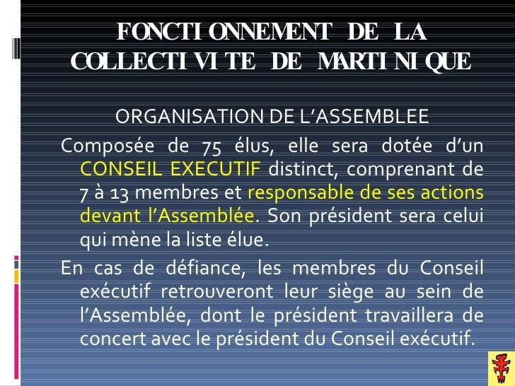 FONCTI ONNEM ENT DE LA  COLLECTI VI TE DE MARTI NI QUE         ORGANISATION DE L'ASSEMBLEE Composée de 75 élus, elle sera ...