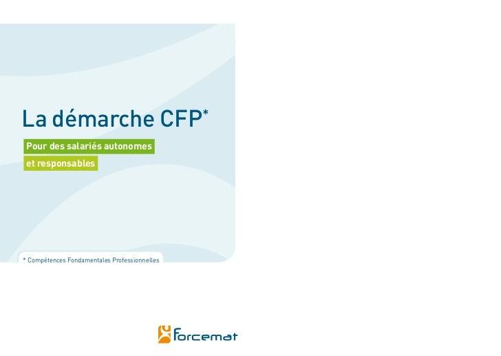 La démarche CFP                                * Pour des salariés autonomes et responsables* Compétences Fondamentales Pr...