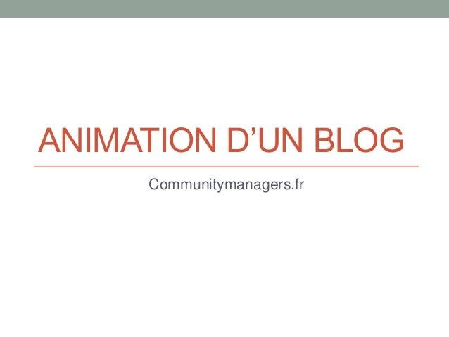 ANIMATION D'UN BLOG Communitymanagers.fr