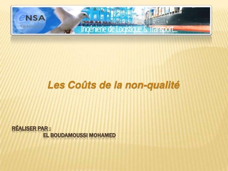 Les Coûts de la non-qualitéRÉALISER PAR :           EL BOUDAMOUSSI MOHAMED