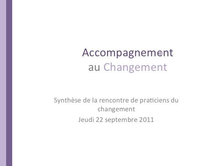Accompagnement               au Changement Synthèse de la rencontre de pra6ciens du                   ...