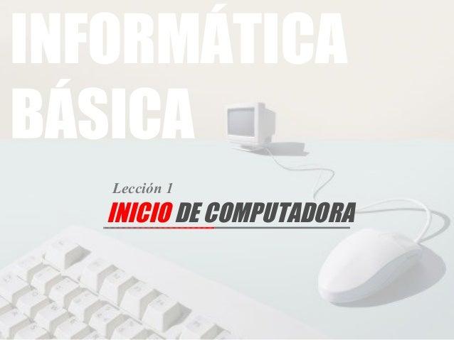 Lección 1 INICIO DE COMPUTADORA INFORMÁTICA BÁSICA