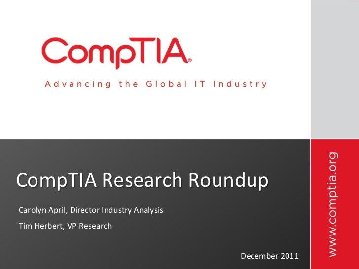 CompTIA	  Research	  Roundup	  Carolyn	  April,	  Director	  Industry	  Analysis	  Tim	  Herbert,	  VP	  Research	        ...