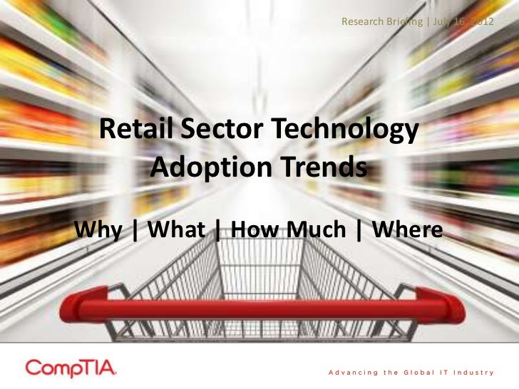 Research Briefing | July 16, 2012 Retail Sector Technology    Adoption TrendsWhy | What | How Much | Where