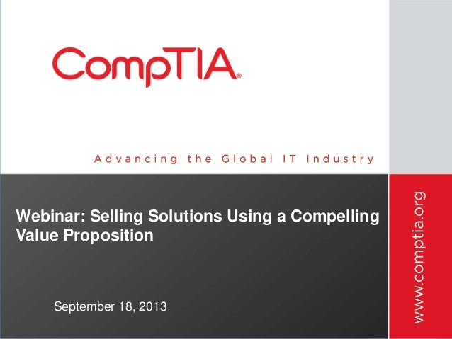 Webinar: Selling Solutions Using a Compelling Value Proposition September 18, 2013
