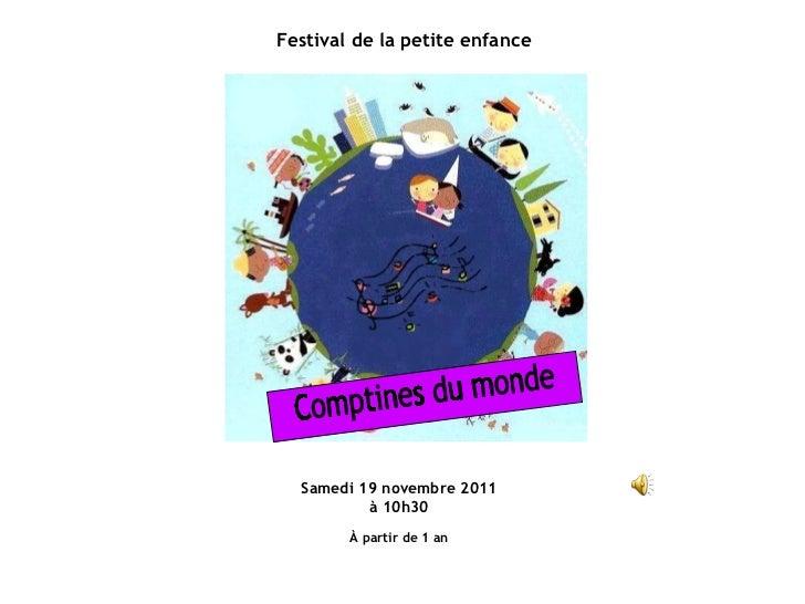 Festival de la petite enfance Comptines du monde Samedi 19 novembre 2011 à 10h30 À partir de 1 an