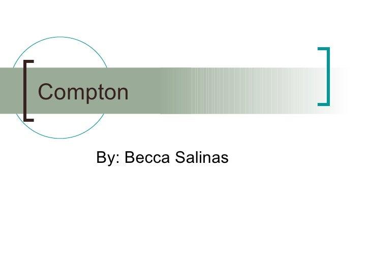 Compton By: Becca Salinas