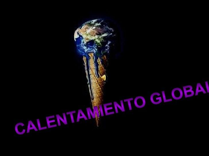 CALENTAMIENTO GLOBAL<br />