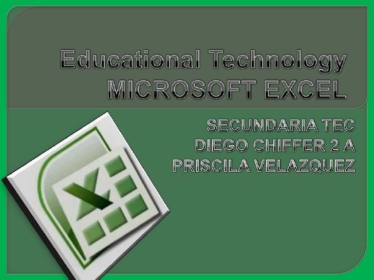 EducationalTechnologyMICROSOFT EXCEL<br />SECUNDARIA TEC<br />DIEGO CHIFFER 2 A<br />PRISCILA VELAZQUEZ<br />
