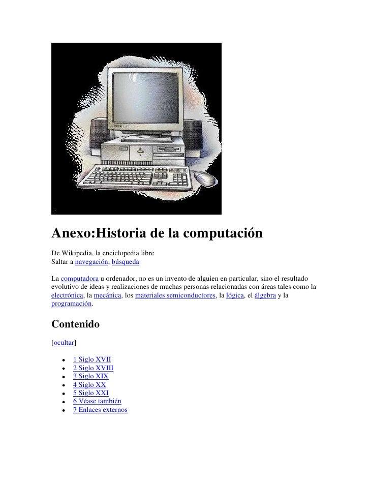 Anexo:Historia de la computación<br />De Wikipedia, la enciclopedia libre<br />Saltar a navegación, búsqueda <br />La comp...