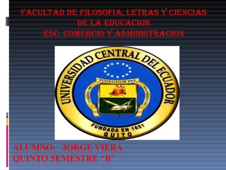 FACULTAD DE FILOSOFIA, LETRAS Y CIENCIAS            DE LA EDUCACION    ESC. COMERCIO Y ADMINISTRACION