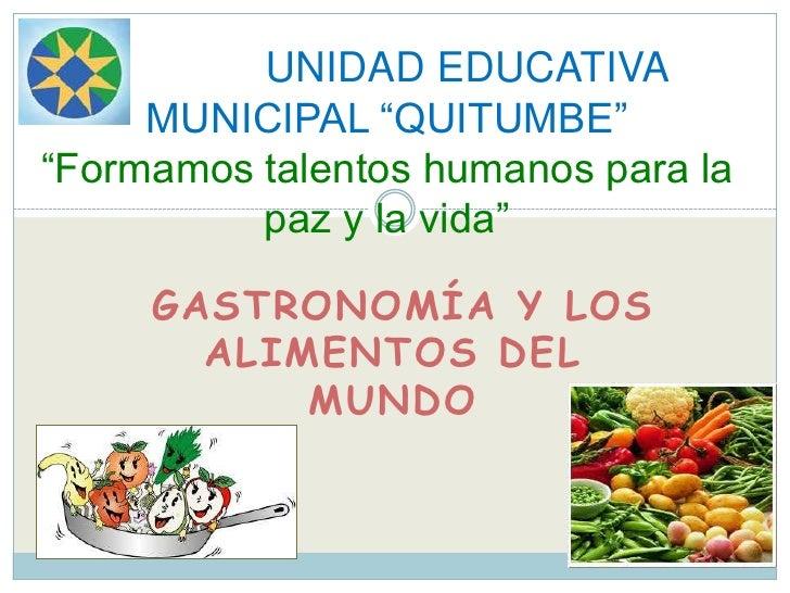 """UNIDAD EDUCATIVA     MUNICIPAL """"QUITUMBE""""""""Formamos talentos humanos para la          paz y la vida""""     GASTRONOMÍA Y LOS ..."""