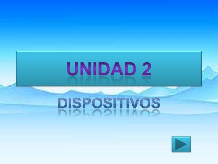 DISPOSITIVOS<br />Unidad 2<br />