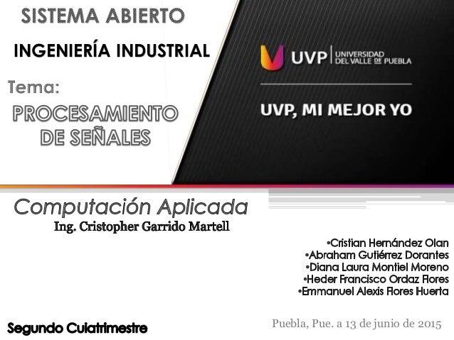 Puebla, Pue. a 13 de junio de 2015 INGENIERÍA INDUSTRIAL