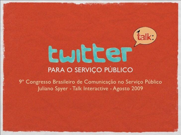PARA O SERVIÇO PÚBLICO 9º Congresso Brasileiro de Comunicação no Serviço Público        Juliano Spyer - Talk Interactive -...