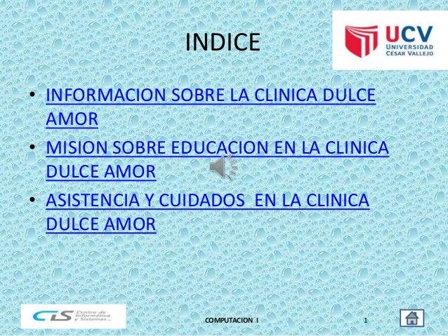 INDICE • INFORMACION SOBRE LA CLINICA DULCE AMOR • MISION SOBRE EDUCACION EN LA CLINICA DULCE AMOR • ASISTENCIA Y CUIDADOS...