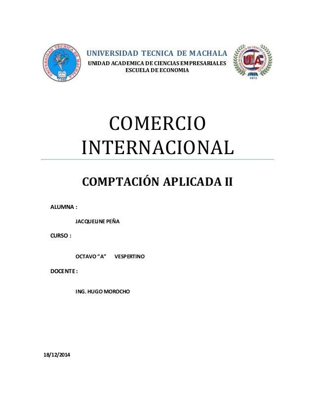 UNIVERSIDAD TECNICA DE MACHALA UNIDAD ACADEMICA DE CIENCIAS EMPRESARIALES ESCUELA DE ECONOMIA COMERCIO INTERNACIONAL COMPT...
