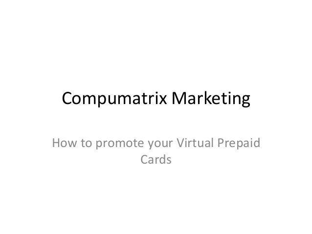Compumatrix MarketingHow to promote your Virtual PrepaidCards