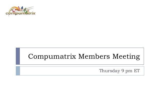 Compumatrix Members Meeting Thursday 9 pm ET