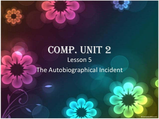 Comp. Unit 2 Lesson 5 The Autobiographical Incident
