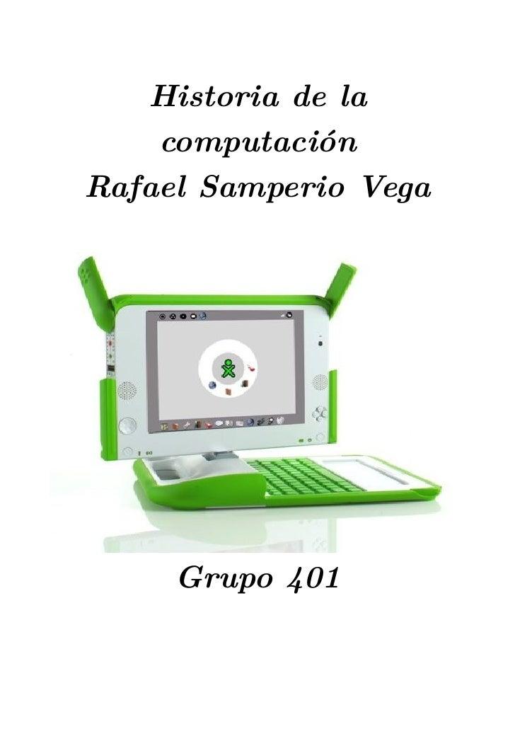 Historia de la     computación Rafael Samperio Vega          Grupo 401
