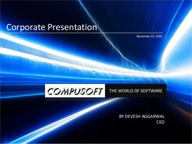 † THE WORLD OF SOFTWARE Corporate Presentation BY DEVESH AGGARWAL CEO November 20, 2010