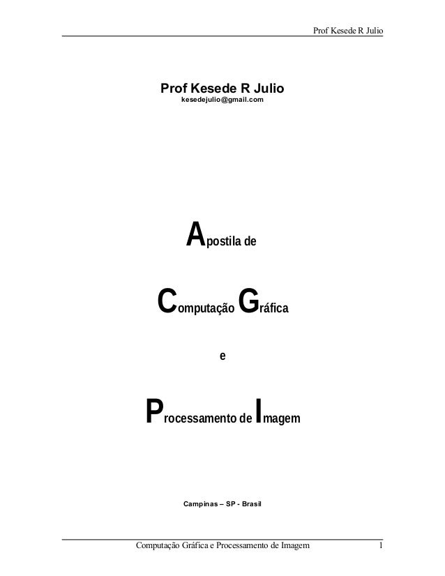 Prof Kesede R Julio Prof Kesede R Julio kesedejulio@gmail.com Apostila de Computação Gráfica e Processamento de Imagem Cam...