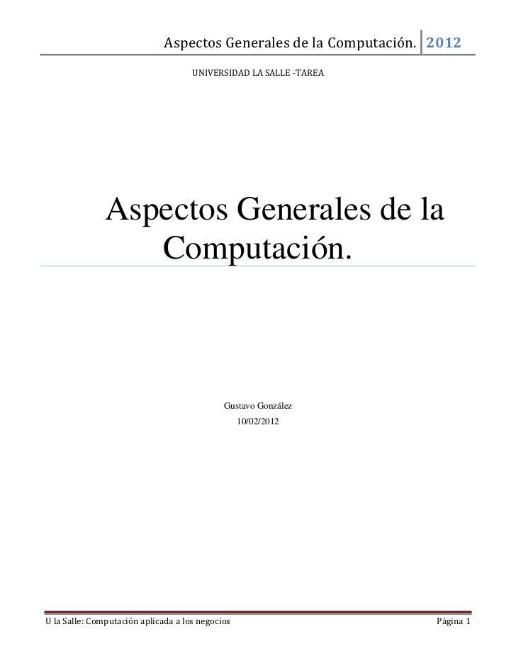 Aspectos Generales de la Computación. 2012                                     UNIVERSIDAD LA SALLE -TAREA               A...