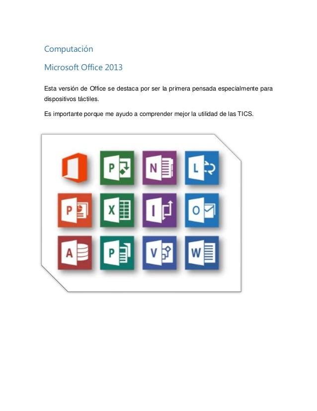 Computación Microsoft Office 2013 Esta versión de Office se destaca por ser la primera pensada especialmente para disposit...