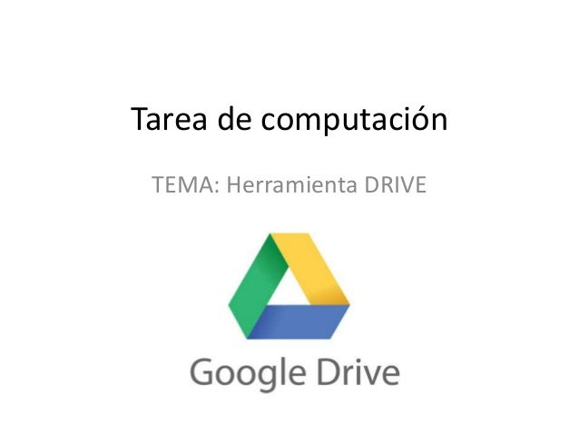 Tarea de computaciónTEMA: Herramienta DRIVE