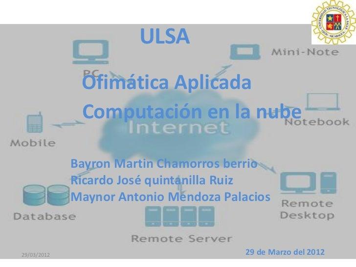 ULSA              Ofimática Aplicada              Computación en la nube             Bayron Martin Chamorros berrio       ...