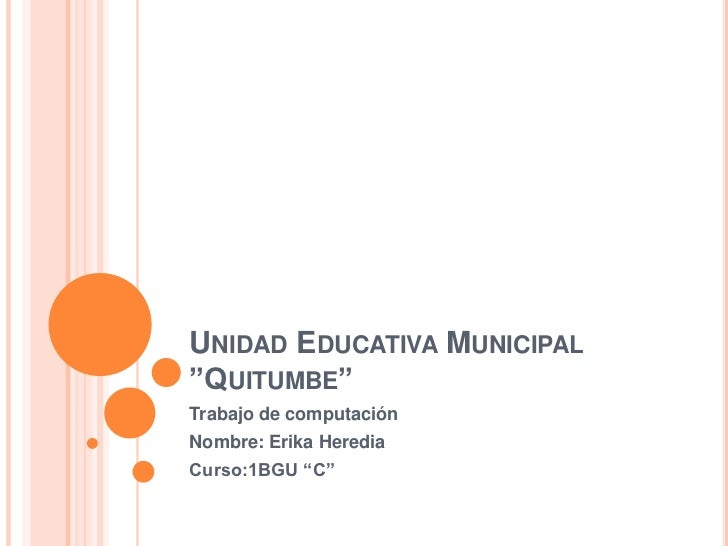 "UNIDAD EDUCATIVA MUNICIPAL""QUITUMBE""Trabajo de computaciónNombre: Erika HerediaCurso:1BGU ""C"""