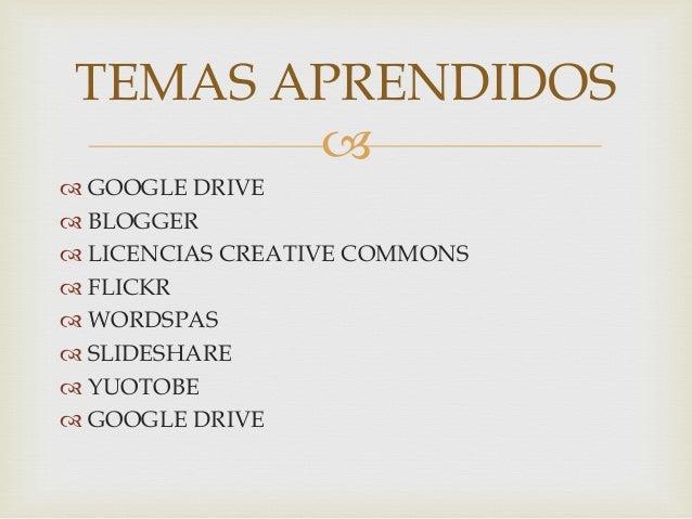   GOOGLE DRIVE  BLOGGER  LICENCIAS CREATIVE COMMONS  FLICKR  WORDSPAS  SLIDESHARE  YUOTOBE  GOOGLE DRIVE TEMAS AP...