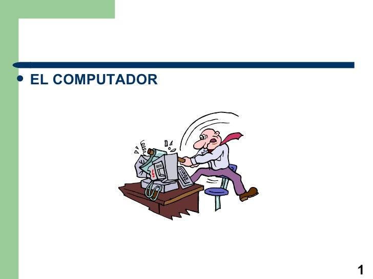    EL COMPUTADOR                         1